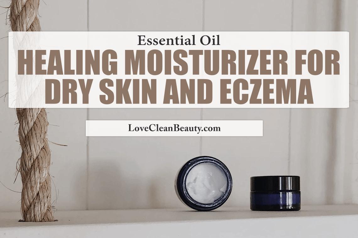 Essential Oils Healing Moisturizer for Dry Skin and Eczema